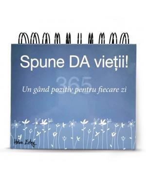 """Calendarul """"365 Spune DA vieții! Un gând pozitiv pentru fiecare zi"""""""